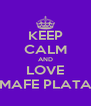 KEEP CALM AND LOVE MAFE PLATA - Personalised Poster A4 size