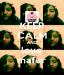KEEP CALM AND love mafer - Personalised Poster A4 size