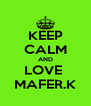 KEEP CALM AND LOVE  MAFER.K - Personalised Poster A4 size