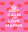 KEEP CALM AND LOVE MAFFIN - Personalised Poster A4 size