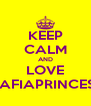 KEEP CALM AND LOVE MAFIAPRINCESS - Personalised Poster A4 size