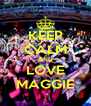 KEEP CALM AND LOVE MAGGIE - Personalised Poster A4 size