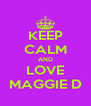 KEEP CALM AND LOVE MAGGIE D - Personalised Poster A4 size
