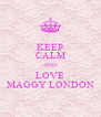 KEEP CALM AND LOVE MAGGY LONDON - Personalised Poster A4 size