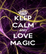 KEEP CALM AND LOVE MAGIC - Personalised Poster A4 size