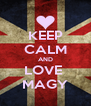 KEEP CALM AND LOVE  MAGY - Personalised Poster A4 size