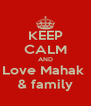 KEEP CALM AND Love Mahak  & family - Personalised Poster A4 size