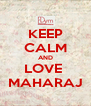 KEEP CALM AND LOVE  MAHARAJ - Personalised Poster A4 size