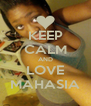 KEEP CALM AND LOVE MAHASIA - Personalised Poster A4 size
