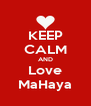 KEEP CALM AND Love MaHaya - Personalised Poster A4 size