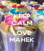 KEEP CALM AND LOVE MAHEK - Personalised Poster A4 size