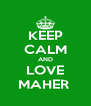 KEEP CALM AND LOVE MAHER  - Personalised Poster A4 size
