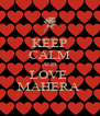 KEEP CALM AND LOVE  MAHERA  - Personalised Poster A4 size
