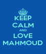 KEEP CALM AND LOVE MAHMOUD - Personalised Poster A4 size