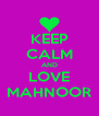 KEEP CALM AND LOVE MAHNOOR - Personalised Poster A4 size