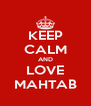 KEEP CALM AND LOVE MAHTAB - Personalised Poster A4 size