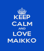 KEEP CALM AND LOVE MAIKKO - Personalised Poster A4 size