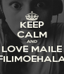 KEEP CALM AND LOVE MAILE FILIMOEHALA - Personalised Poster A4 size