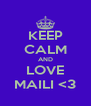 KEEP CALM AND LOVE MAILI <3 - Personalised Poster A4 size