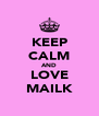 KEEP CALM AND LOVE MAILK - Personalised Poster A4 size