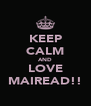 KEEP CALM AND LOVE MAIREAD!! - Personalised Poster A4 size