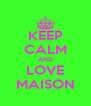 KEEP CALM AND LOVE MAISON - Personalised Poster A4 size