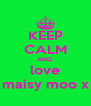 KEEP CALM AND  love maisy moo x - Personalised Poster A4 size