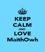 KEEP CALM AND LOVE MaithOwh - Personalised Poster A4 size