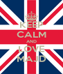 KEEP CALM AND LOVE MAJD - Personalised Poster A4 size