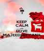 KEEP CALM AND LOVE MAJEEDHIYYANS - Personalised Poster A4 size