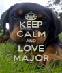 KEEP CALM AND LOVE MAJOR - Personalised Poster A4 size