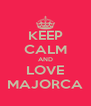 KEEP CALM AND LOVE MAJORCA - Personalised Poster A4 size