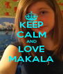 KEEP CALM AND LOVE MAKALA - Personalised Poster A4 size