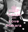 KEEP CALM AND Love Makara - Personalised Poster A4 size