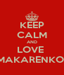 KEEP CALM AND LOVE  MAKARENKO  - Personalised Poster A4 size