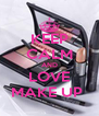 KEEP CALM AND LOVE MAKE UP  - Personalised Poster A4 size