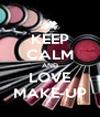KEEP CALM AND LOVE MAKE-UP - Personalised Poster A4 size