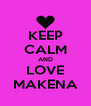 KEEP CALM AND LOVE MAKENA - Personalised Poster A4 size