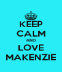 KEEP CALM AND LOVE MAKENZIE - Personalised Poster A4 size