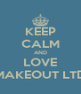 KEEP CALM AND LOVE MAKEOUT LTD - Personalised Poster A4 size