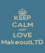 KEEP CALM AND LOVE MakeoutLTD - Personalised Poster A4 size