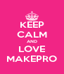 KEEP CALM AND LOVE MAKEPRO - Personalised Poster A4 size