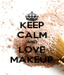 KEEP CALM AND LOVE MAKEUP - Personalised Poster A4 size