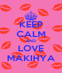 KEEP CALM AND LOVE MAKIHYA - Personalised Poster A4 size