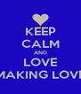 KEEP CALM AND LOVE MAKING LOVE - Personalised Poster A4 size