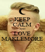 KEEP CALM AND LOVE MAKLEMORE - Personalised Poster A4 size