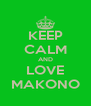 KEEP CALM AND LOVE MAKONO - Personalised Poster A4 size