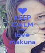 KEEP CALM AND love makuna - Personalised Poster A4 size