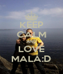 KEEP CALM AND LOVE MALA:D - Personalised Poster A4 size