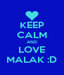 KEEP CALM AND LOVE MALAK :D - Personalised Poster A4 size